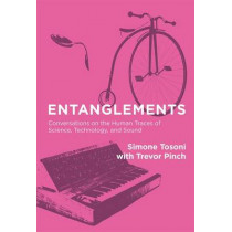 Entanglements: Conversations on the Human Traces of Science, Technology, and Sound by Simone Tosoni, 9780262035279
