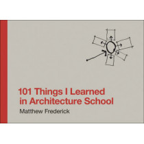 101 Things I Learned in Architecture School by Matthew Frederick, 9780262062664