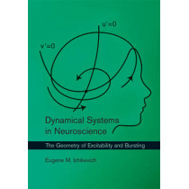 Dynamical Systems in Neuroscience: The Geometry of Excitability and Bursting by Eugene M. Izhikevich, 9780262514200