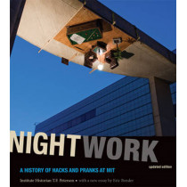 Nightwork: A History of Hacks and Pranks at MIT by T. F. Peterson, 9780262515849