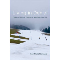 Living in Denial: Climate Change, Emotions, and Everyday Life by Kari Marie Norgaard, 9780262515856