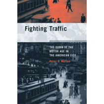 Fighting Traffic: The Dawn of the Motor Age in the American City by Peter D. Norton, 9780262516129