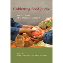 Cultivating Food Justice: Race, Class, and Sustainability by Alison Hope Alkon, 9780262516327