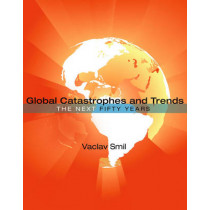 Global Catastrophes and Trends: The Next Fifty Years by Vaclav Smil, 9780262518222