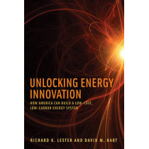 Unlocking Energy Innovation: How America Can Build a Low-Cost, Low-Carbon Energy System by Richard K. Lester, 9780262525145