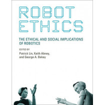 Robot Ethics: The Ethical and Social Implications of Robotics by Patrick Lin, 9780262526005