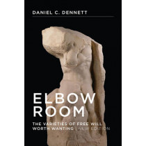 Elbow Room: The Varieties of Free Will Worth Wanting by Daniel C. Dennett, 9780262527798