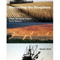 Harvesting the Biosphere: What We Have Taken from Nature by Vaclav Smil, 9780262528276