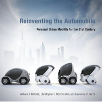 Reinventing the Automobile: Personal Urban Mobility for the 21st Century by William J. Mitchell, 9780262528450