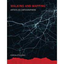 Walking and Mapping: Artists as Cartographers by Karen O'Rourke, 9780262528955