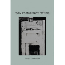 Why Photography Matters by Jerry L. Thompson, 9780262529013