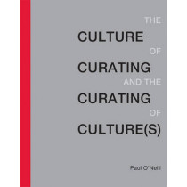 The Culture of Curating and the Curating of Culture(s) by Paul O'Neill, 9780262529747