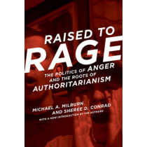 Raised to Rage: The Politics of Anger and the Roots of Authoritarianism by Michael A. Milburn, 9780262533256