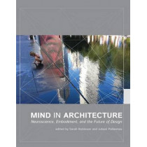 Mind in Architecture: Neuroscience, Embodiment, and the Future of Design by Sarah Robinson, 9780262533607