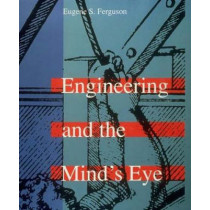 Engineering and the Mind's Eye by Eugene S. Ferguson, 9780262560788