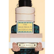The High Price of Materialism by Tim Kasser, 9780262611978