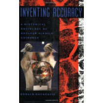 Inventing Accuracy: A Historical Sociology of Nuclear Missile Guidance by Donald MacKenzie, 9780262631471