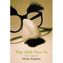 The Odd One In: On Comedy by Alenka Zupancic, 9780262740319