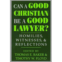 Can a Good Christian Be a Good Lawyer?: Homilies, Witnesses, and Reflections by Thomas E. Baker, 9780268008260