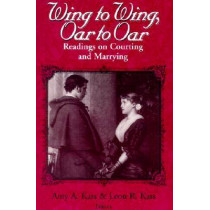 Wing to Wing, Oar to Oar: Readings on Courting and Marrying by Amy A. Kass, 9780268019600