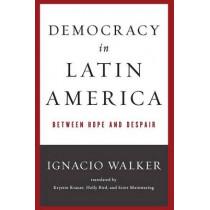 Democracy in Latin America: Between Hope and Despair by Ignacio Walker, 9780268019723