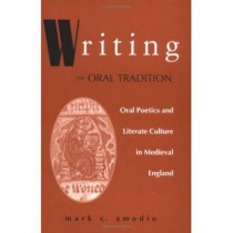 Writing the Oral Tradition: Oral Poetics and Literate Culture in Medieval England by Mark C. Amodio, 9780268020248