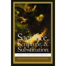 Sacrifice, Scripture, and Substitution: Readings in Ancient Judaism and Christianity by Ann W. Astell, 9780268020385