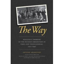 The Way: Religious Thinkers of the Russian Emigration in Paris and Their Journal, 1925-1940 by Antoine Arjakovsky, 9780268020408
