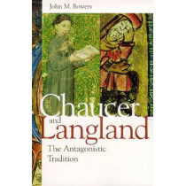 Chaucer and Langland: The Antagonistic Tradition by John M. Bowers, 9780268022020