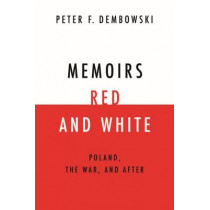 Memoirs Red and White: Poland, the War, and After by Peter F. Dembowski, 9780268026202