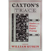 Caxton's Trace: Studies in the History of English Printing by William Kuskin, 9780268033095