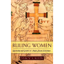 Ruling Women: Queenship and Gender in Anglo-Saxon Literature by Stacy S. Klein, 9780268033101