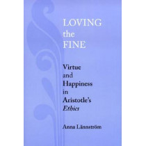 Loving the Fine: Virtue and Happiness in Artistotle's Ethics, 9780268034023