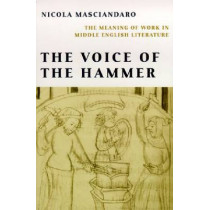 Voice of the Hammer: The Meaning of Work in Middle English Literature by Nicola Masciandaro, 9780268034986