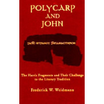 Polycarp and John: The Harris Fragments and Their Challenge to the Literary Traditions by Frederick W. Weidmann, 9780268038267