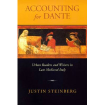 Accounting for Dante: Urban Readers and Writers in Late Medieval Italy by Justin Steinberg, 9780268041229