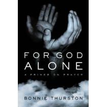 For God Alone: A Primer on Prayer by Bonnie Thurston, 9780268042332