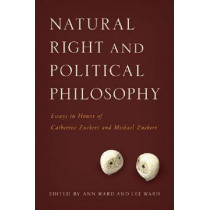 Natural Right and Political Philosophy: Essays in Honor of Catherine Zuckert and Michael Zuckert by Ann Ward, 9780268044275