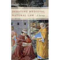 Debating Medieval Natural Law: A Survey by Riccardo Saccenti, 9780268100407