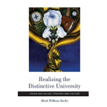 Realizing the Distinctive University: Vision and Values, Strategy and Culture by Mark William Roche, 9780268101473