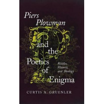 Piers Plowman and the Poetics of Enigma: Riddles, Rhetoric, and Theology by Curtis A. Gruenler, 9780268101626