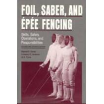 Foil, Saber, and Epee Fencing: Skills, Safety, Operations, and Responsibilities by Maxwell  R. Garret, 9780271010199
