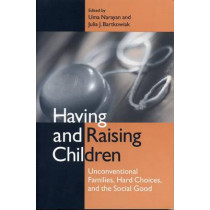 Having and Raising Children: Unconventional Families, Hard Choices, and the Social Good by Julia J. Bartkowiak, 9780271018874