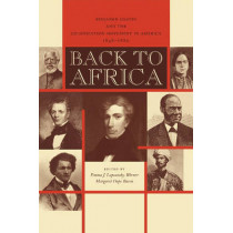 Back to Africa: Benjamin Coates and the Colonization Movement in America, 1848-1880 by Emma J. Lapsansky-Werner, 9780271027630