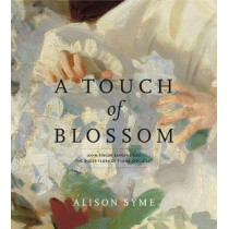 A Touch of Blossom: John Singer Sargent and the Queer Flora of Fin-de-Siecle Art by Alison Syme, 9780271036229