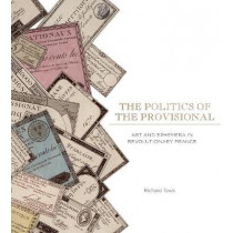 The Politics of the Provisional: Art and Ephemera in Revolutionary France by Richard Taws, 9780271054186