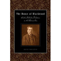 The House of Blackwood: Author-Publisher Relations in the Victorian Era by David Finkelstein, 9780271058368