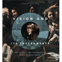 Vision and Its Instruments: Art, Science, and Technology in Early Modern Europe by Alina Payne, 9780271063904