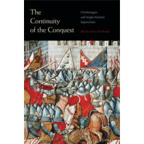 The Continuity of the Conquest: Charlemagne and Anglo-Norman Imperialism by Wendy Marie Hoofnagle, 9780271074016