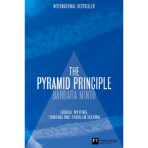 The Pyramid Principle: Logic in Writing and Thinking by Barbara Minto, 9780273710516